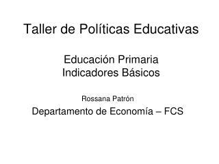 Taller de Pol ticas Educativas  Educaci n Primaria Indicadores B sicos
