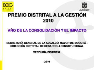 PREMIO DISTRITAL A LA GESTI N   2010  A O DE LA CONSOLIDACI N Y EL IMPACTO    SECRETAR A GENERAL DE LA ALCALD A MAYOR DE
