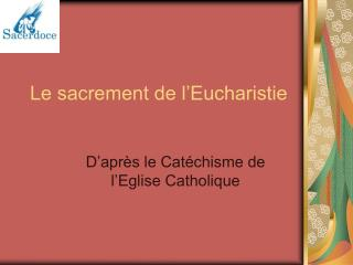 Le sacrement de l Eucharistie