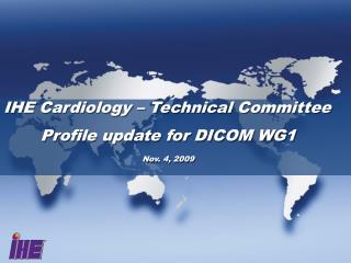 IHE Cardiology   Technical Committee  Profile update for DICOM WG1   Nov. 4, 2009