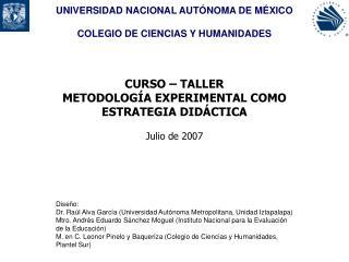 CURSO   TALLER METODOLOG A EXPERIMENTAL COMO ESTRATEGIA DID CTICA  Julio de 2007