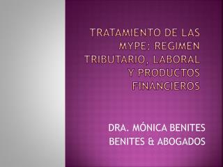 TRATAMIENTO DE LAS MYPE: R gimen tributario, laboral y productos financieros