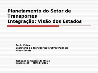 Planejamento do Setor de Transportes               Integra  o: Vis o dos Estados