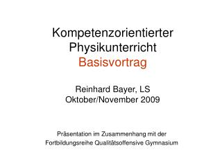 Kompetenzorientierter Physikunterricht Basisvortrag  Reinhard Bayer, LS Oktober