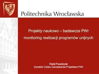Projekty naukowo   badawcze PWr monitoring realizacji program w unijnych
