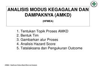 1. Tentukan Topik Proses AMKD  2. Bentuk Tim 3. Gambarkan alur Proses  4. Analisis Hazard Score 5. Tatalaksana dan Pengu