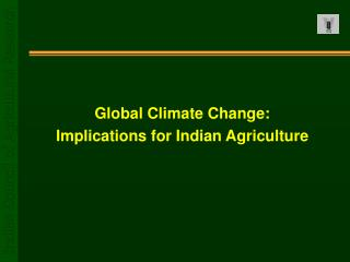 Global Climate Change:  Implications for Indian Agriculture