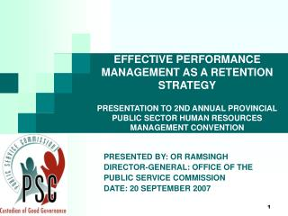 EFFECTIVE PERFORMANCE MANAGEMENT AS A RETENTION STRATEGY   PRESENTATION TO 2ND ANNUAL PROVINCIAL PUBLIC SECTOR HUMAN RES