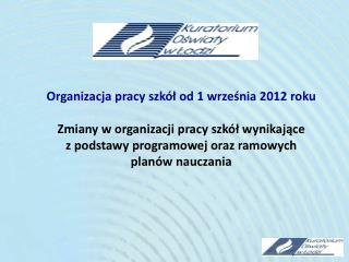 Organizacja pracy szk l od 1 wrzesnia 2012 roku  Zmiany w organizacji pracy szk l wynikajace                         z p