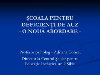 SCOALA PENTRU DEFICIENTI DE AUZ  - O NOUA ABORDARE -