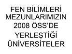 FEN BILIMLERI MEZUNLARIMIZIN 2008  SS DE YERLESTIGI  NIVERSITELER