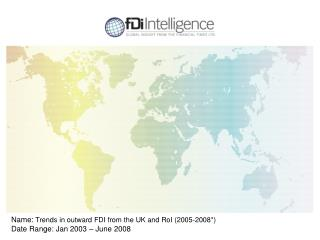 Name: Trends in outward FDI from the UK and RoI 2005-2008 Date Range: Jan 2003   June 2008