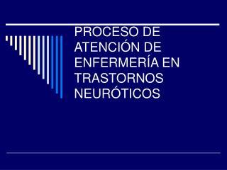 PROCESO DE ATENCI N DE ENFERMER A EN TRASTORNOS NEUR TICOS