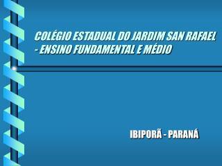 COL GIO ESTADUAL DO JARDIM SAN RAFAEL - ENSINO FUNDAMENTAL E M DIO