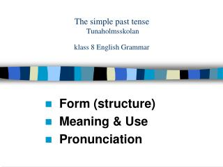 The simple past tense  Tunaholmsskolan klass 8 English Grammar