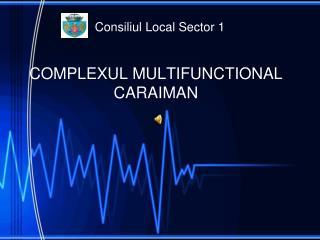 COMPLEXUL MULTIFUNCTIONAL CARAIMAN