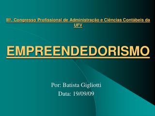 III . Congresso Profissional de Administra  o e Ci ncias Cont beis da UFV  EMPREENDEDORISMO
