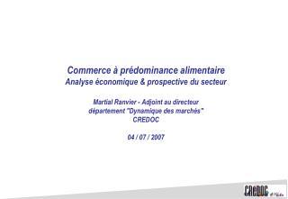 Commerce   pr dominance alimentaire Analyse  conomique  prospective du secteur  Martial Ranvier - Adjoint au directeur d