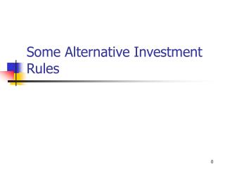 Some Alternative Investment Rules