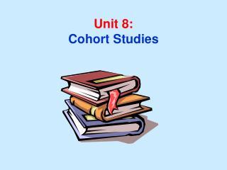 Unit 8: Cohort Studies
