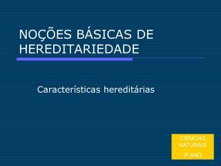 NO  ES B SICAS DE HEREDITARIEDADE