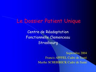 Le Dossier Patient Unique  Centre de R adaptation Fonctionnelle Clemenceau  Strasbourg  Septembre 2004 Francis APFFEL Ca