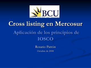 Cross listing en Mercosur  Aplicaci n de los principios de IOSCO