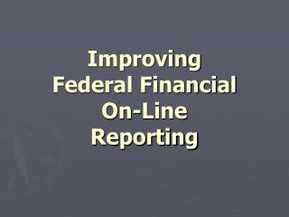 Improving Federal Financial On-Line Reporting