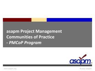 Asapm Project Management Communities of Practice  - PMCoP Program