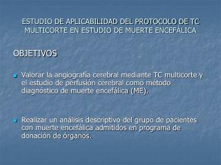 ESTUDIO DE APLICABILIDAD DEL PROTOCOLO DE TC MULTICORTE EN ESTUDIO DE MUERTE ENCEF LICA