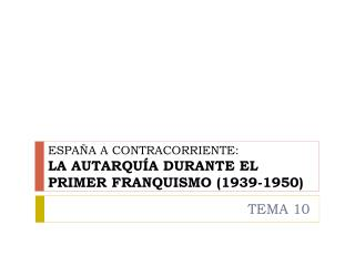 ESPA A A CONTRACORRIENTE:  LA AUTARQU A DURANTE EL PRIMER FRANQUISMO 1939-1950
