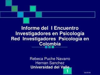 Informe del  I Encuentro  Investigadores en Psicolog a Red  Investigadores  Psicolog a en Colombia   Rebeca Puche Navarr
