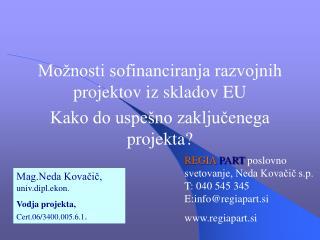 Mo nosti sofinanciranja razvojnih projektov iz skladov EU Kako do uspe no zakljucenega projekta