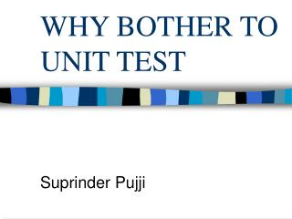 WHY BOTHER TO UNIT TEST