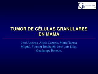 TUMOR DE C LULAS GRANULARES EN MAMA