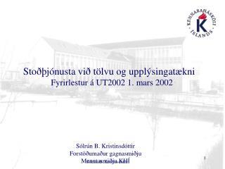 Sto  j nusta vi  t lvu og uppl singat kni    Fyrirlestur   UT2002 1. mars 2002