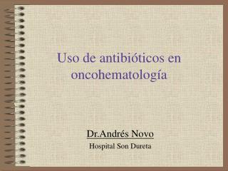 Uso de antibi ticos en oncohematolog a