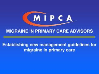 MIGRAINE IN PRIMARY CARE ADVISORS   Establishing new management guidelines for migraine in primary care