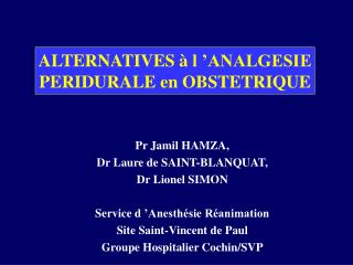 Pr Jamil HAMZA,  Dr Laure de SAINT-BLANQUAT, Dr Lionel SIMON  Service d  Anesth sie R animation  Site Saint-Vincent de P
