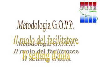 Metodologia G.O.P.P. Il ruolo del facilitatore Il setting daula