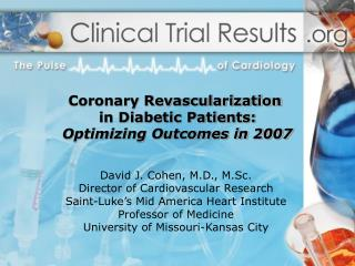David J. Cohen, M.D., M.Sc. Director of Cardiovascular Research Saint-Luke s Mid America Heart Institute Professor of Me