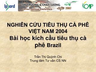 NGHI N CU TI U TH C  PH  VIT NAM 2004 B i hc k ch cu ti u th c  ph  Brazil  Trn Th Qunh Chi Trung t m Tu vn CS NN