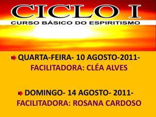 QUARTA-FEIRA- 10 AGOSTO-2011- FACILITADORA: CL A ALVES  DOMINGO- 14 AGOSTO- 2011- FACILITADORA: ROSANA CARDOSO