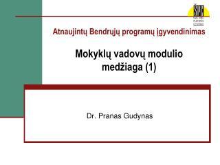 Atnaujintu Bendruju programu igyvendinimas  Mokyklu vadovu modulio med iaga 1