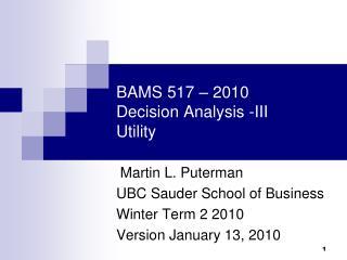 BAMS 517   2010 Decision Analysis -III Utility