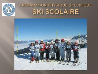 PREPARATION PHYSIQUE SPECIFIQUE  SKI SCOLAIRE