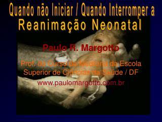 Paulo R. Margotto  Prof. do Curso de Medicina da Escola Superior de Ci ncias da Sa de