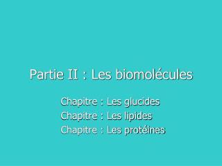 Partie II : Les biomol cules