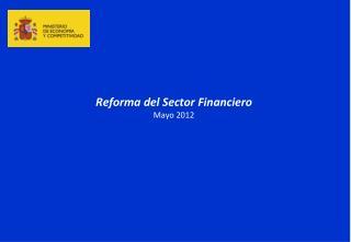 Reforma del Sector Financiero Mayo 2012