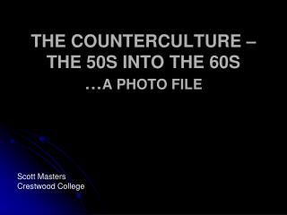 THE COUNTERCULTURE   THE 50S INTO THE 60S  A PHOTO FILE